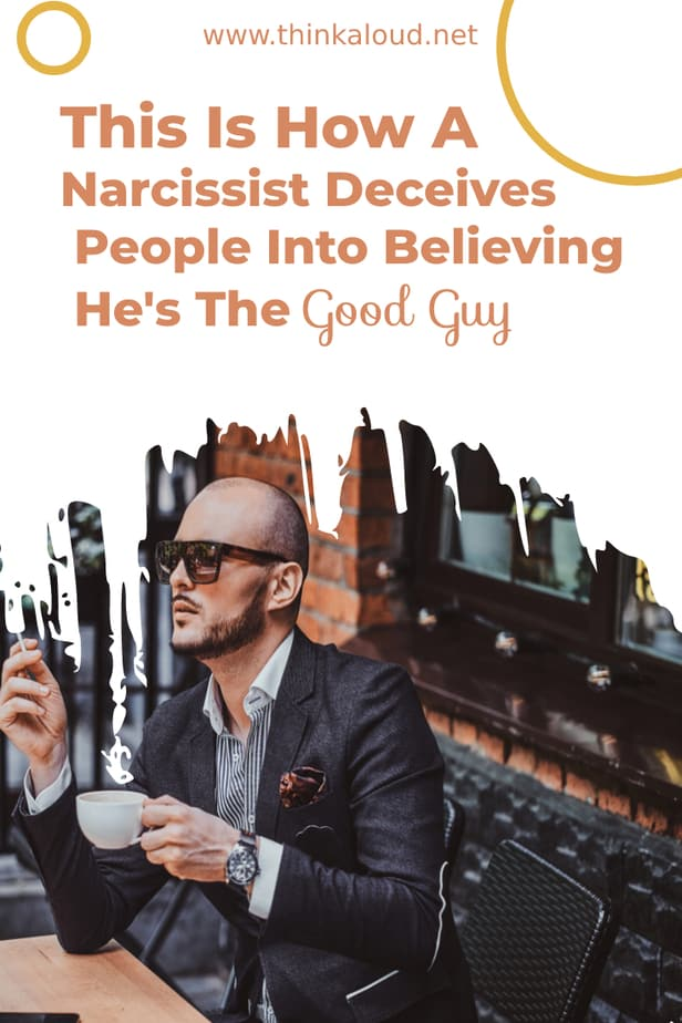 This Is How A Narcissist Deceives People Into Believing He's The Good Guy