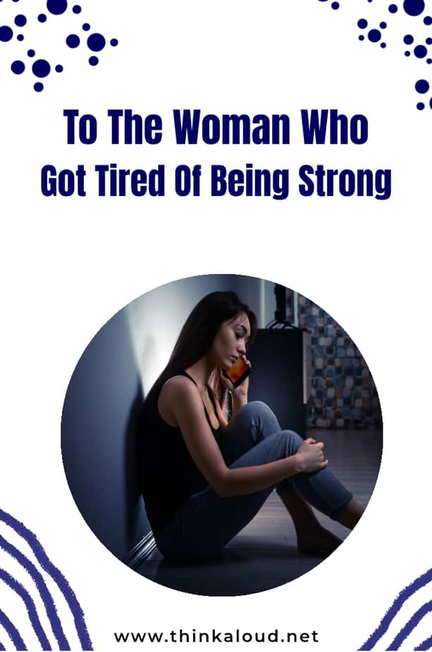 To The Woman Who Got Tired Of Being Strong