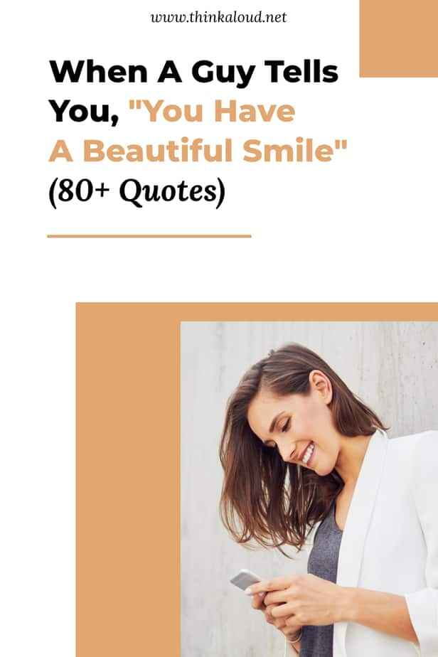 "When A Guy Tells You, ""You Have A Beautiful Smile"" (80+ Quotes)"