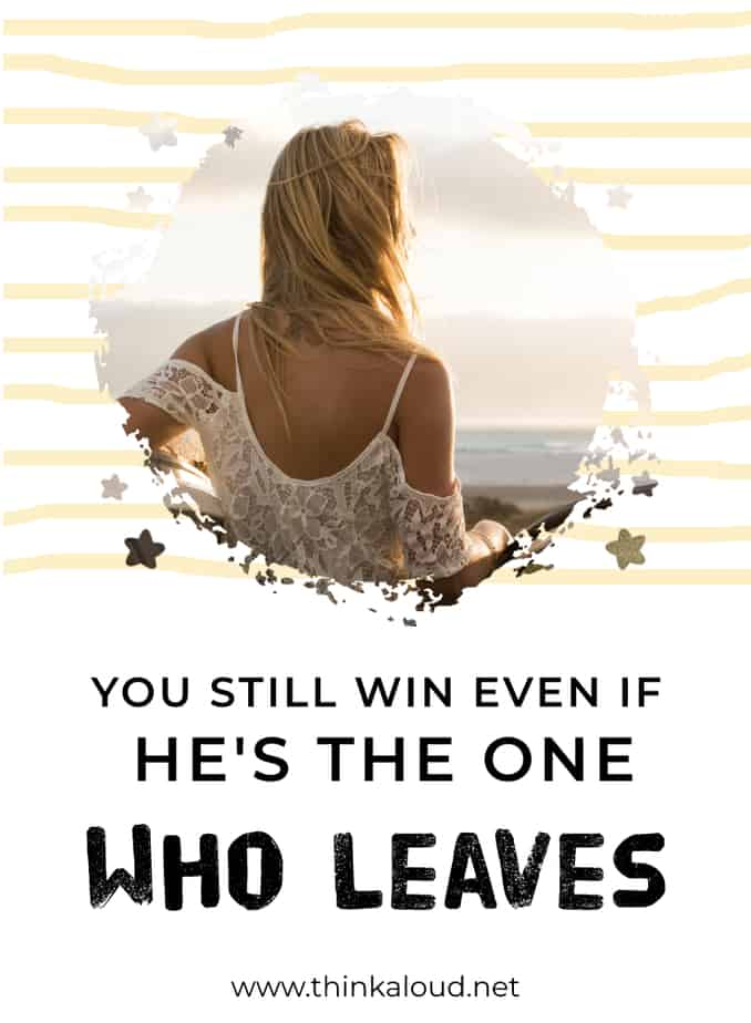 You Still Win Even If He's The One Who Leaves