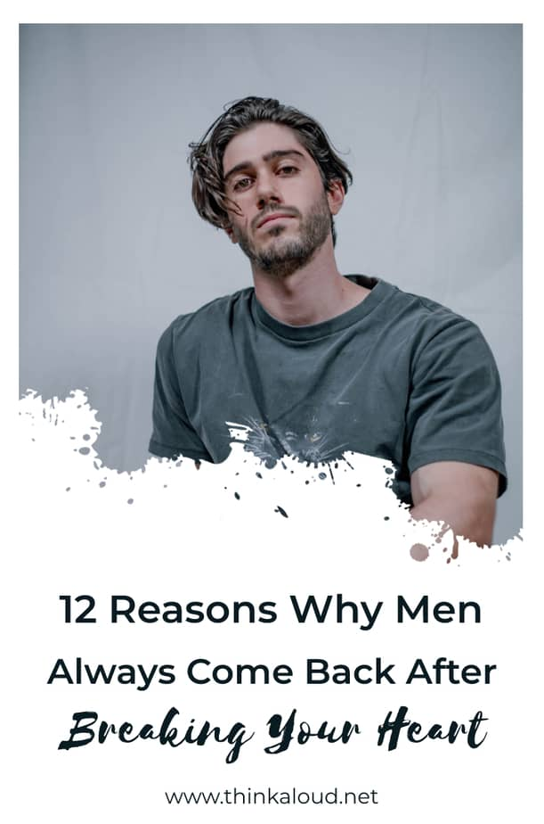 12 Reasons Why Men Always Come Back After Breaking Your Heart