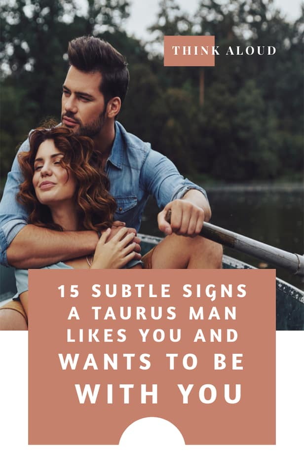 15 Subtle Signs A Taurus Man Likes You And Wants To Be With You