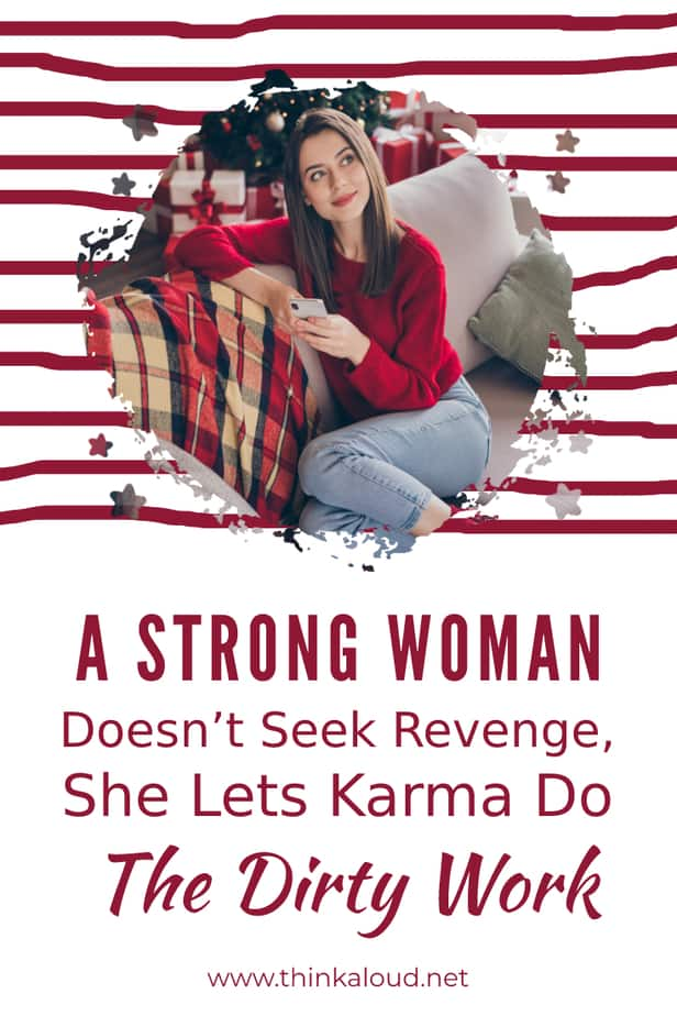 A Strong Woman Doesn't Seek Revenge, She Lets Karma Do The Dirty Work
