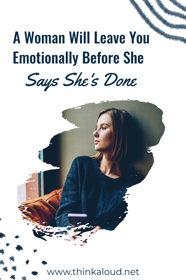 A Woman Will Leave You Emotionally Before She Says She's Done