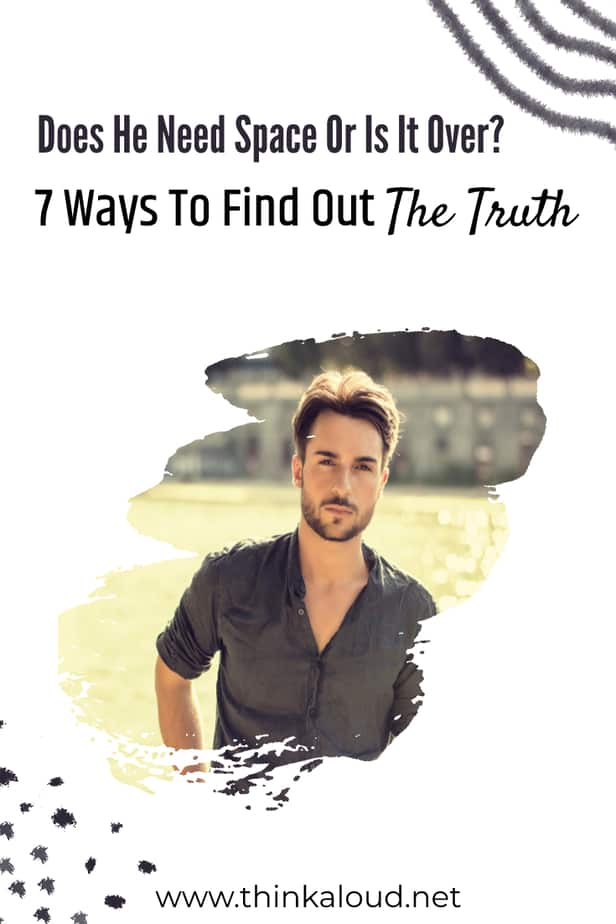 Does He Need Space Or Is It Over? 7 Ways To Find Out The Truth