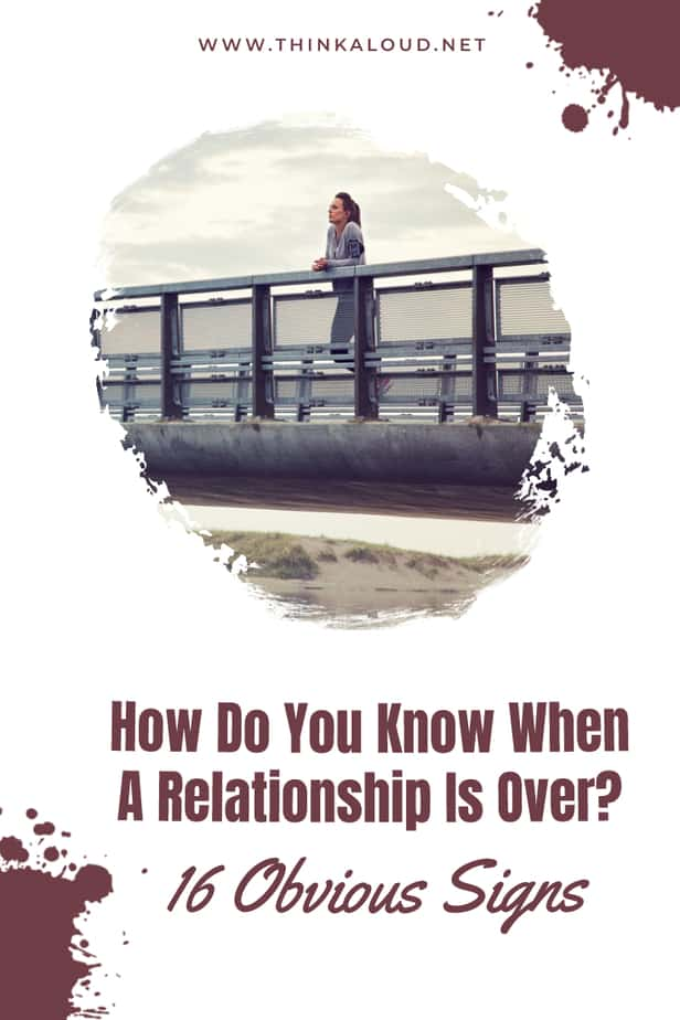 How Do You Know When A Relationship Is Over? 16 Obvious Signs