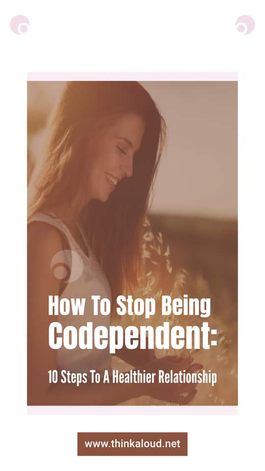 How To Stop Being Codependent: 10 Steps To A Healthier Relationship