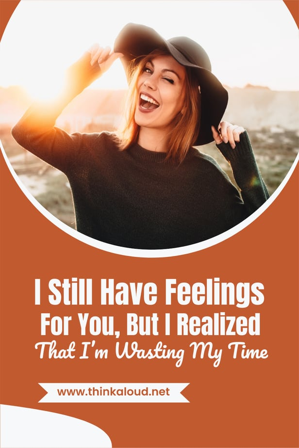 I Still Have Feelings For You, But I Realized That I'm Wasting My Time