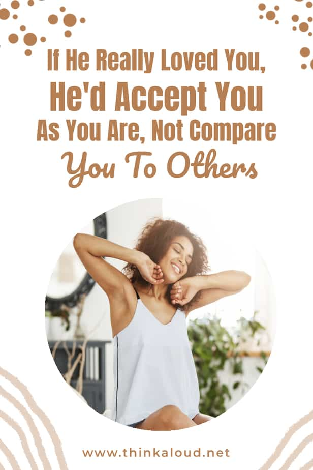If He Really Loved You, He'd Accept You As You Are, Not Compare You To Others