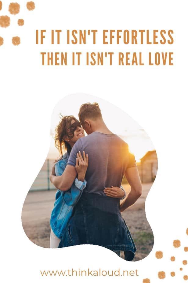 If It Isn't Effortless Then It Isn't Real Love