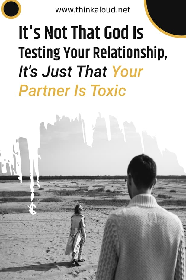 It's Not That God Is Testing Your Relationship, It's Just That Your Partner Is Toxic