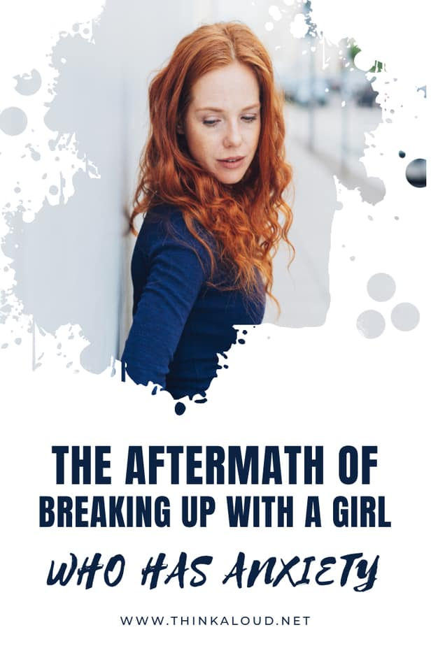 The Aftermath Of Breaking Up With A Girl Who Has Anxiety