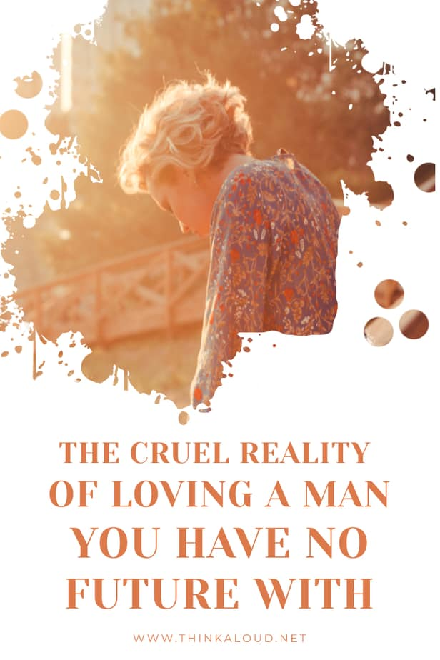 The Cruel Reality Of Loving A Man You Have No Future With