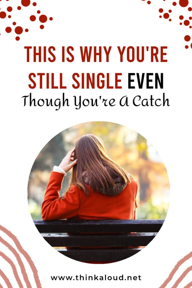 This Is Why You're Still Single Even Though You're A Catch