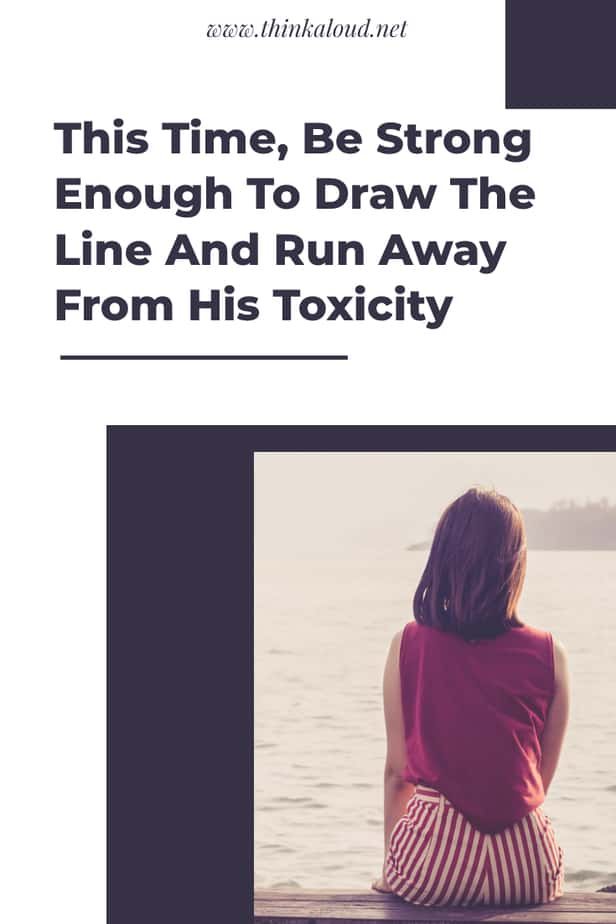 This Time, Be Strong Enough To Draw The Line And Run Away From His Toxicity