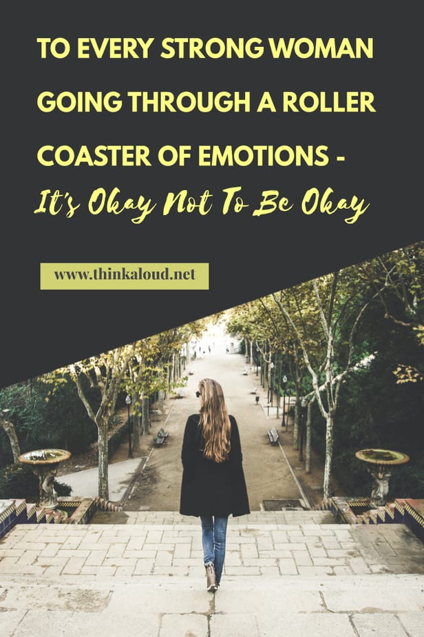 To Every Strong Woman Going Through A Roller Coaster Of Emotions - It's Okay Not To Be Okay