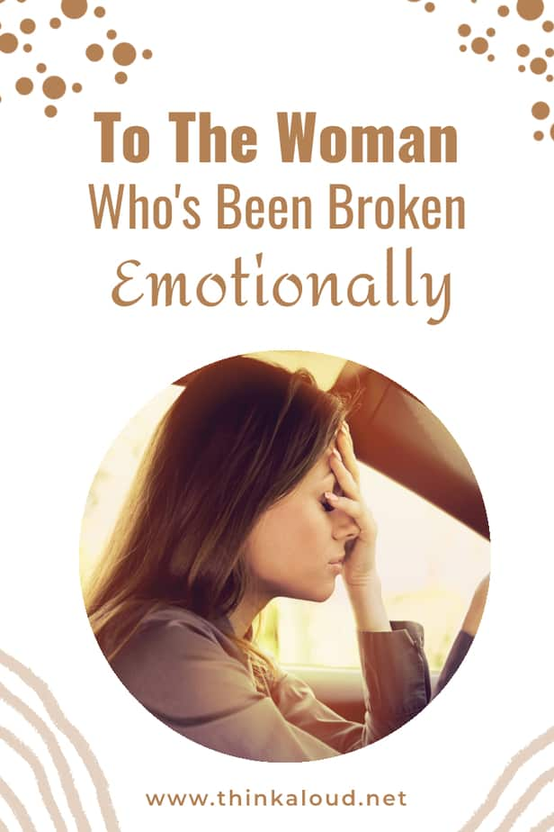 To The Woman Who's Been Broken Emotionally