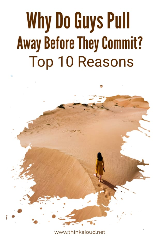 Why Do Guys Pull Away Before They Commit? Top 10 Reasons