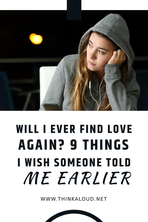 Will I Ever Find Love Again? 9 Things I Wish Someone Told Me Earlier