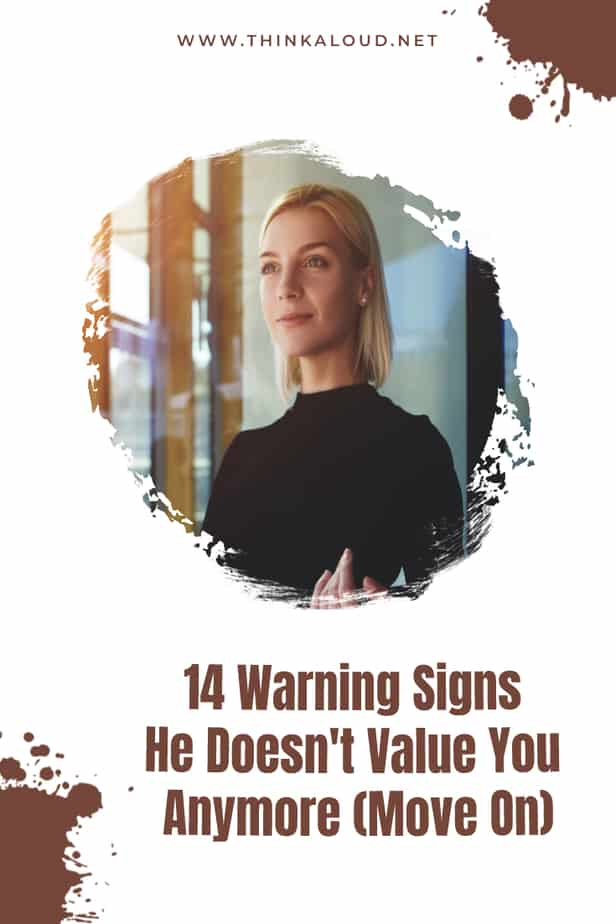 14 Warning Signs He Doesn't Value You Anymore (Move On)