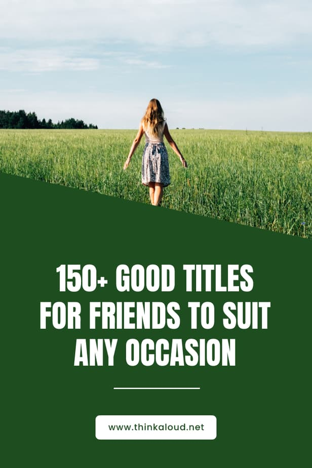 150+ Good Titles For Friends To Suit Any Occasion