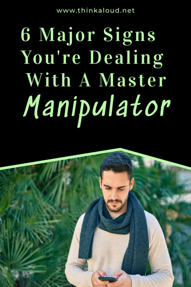 6 Major Signs You're Dealing With A Master Manipulator