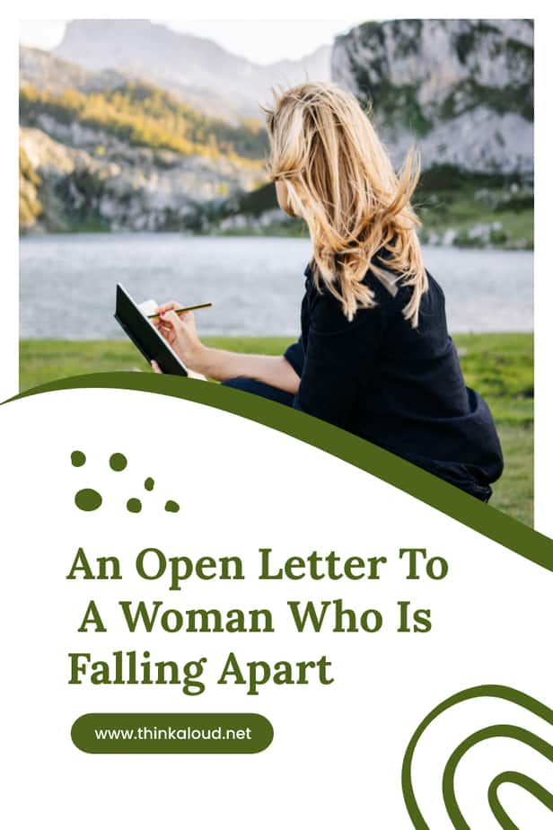 An Open Letter To A Woman Who Is Falling Apart