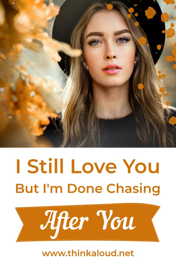 I Still Love You But I'm Done Chasing After You