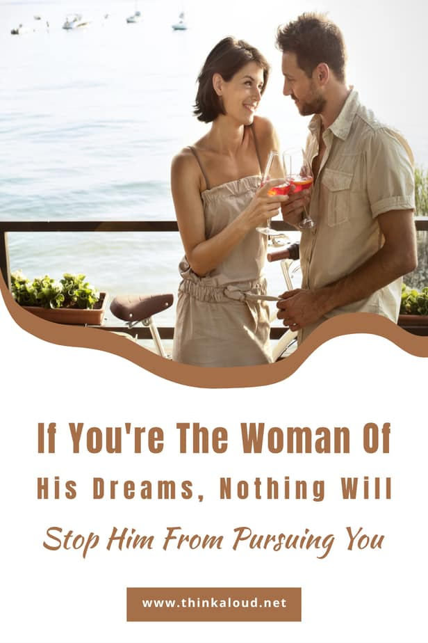 If You're The Woman Of His Dreams, Nothing Will Stop Him From Pursuing You