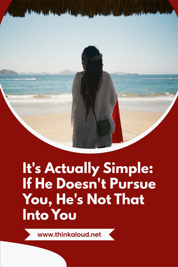 It's Actually Simple: If He Doesn't Pursue You, He's Not That Into You