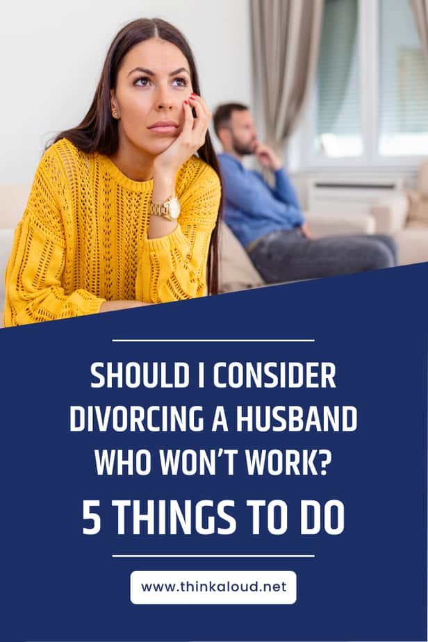 Should I Consider Divorcing A Husband Who Won't Work? 5 Things To Do