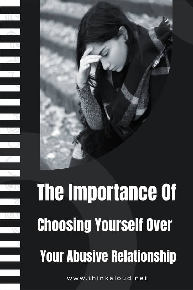 The Importance Of Choosing Yourself Over Your Abusive Relationship