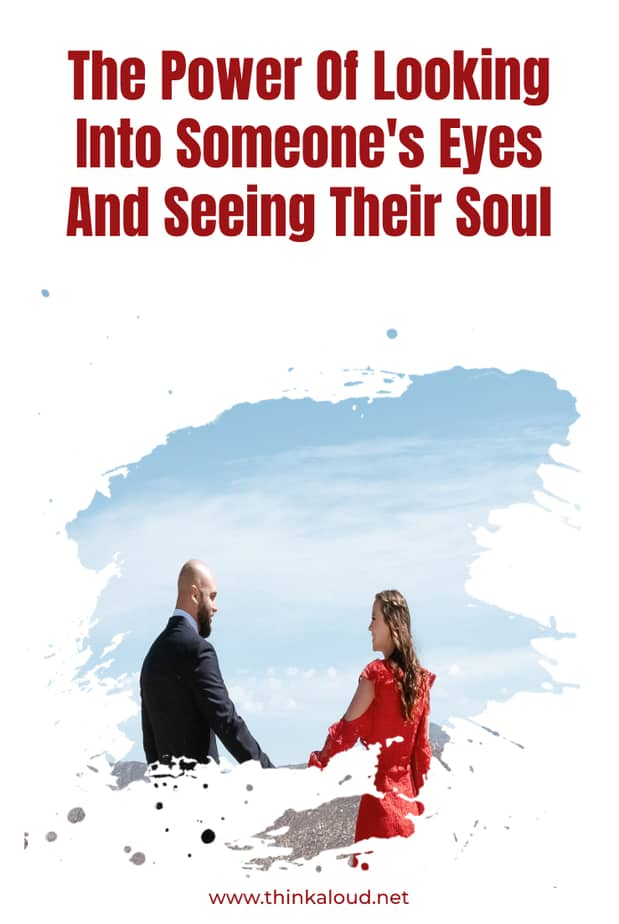 The Power Of Looking Into Someone's Eyes And Seeing Their Soul