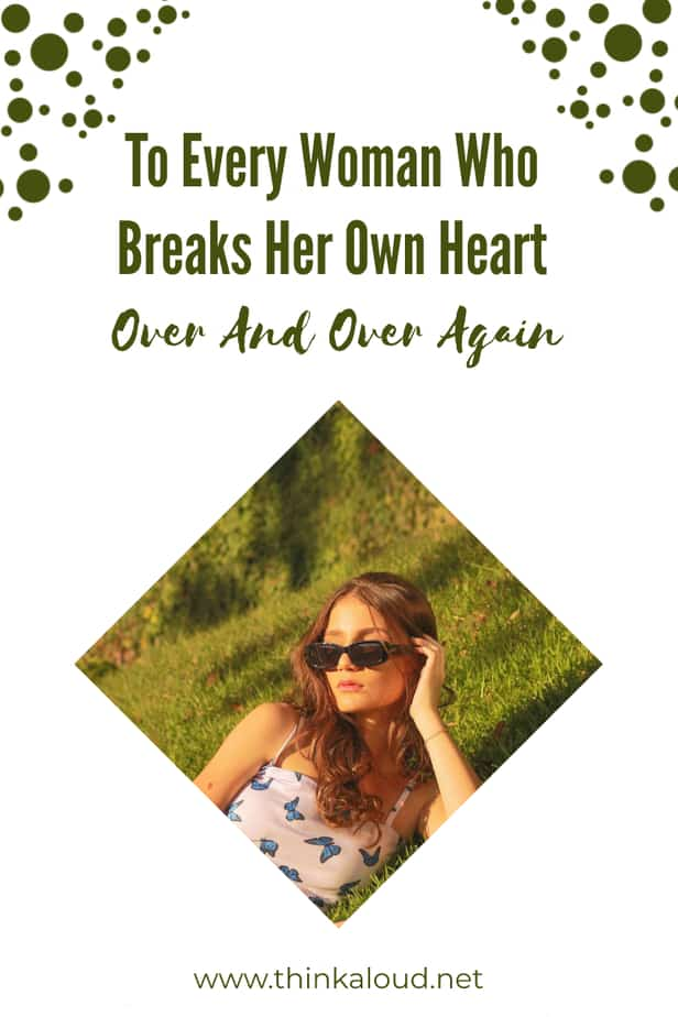 To Every Woman Who Breaks Her Own Heart Over And Over Again