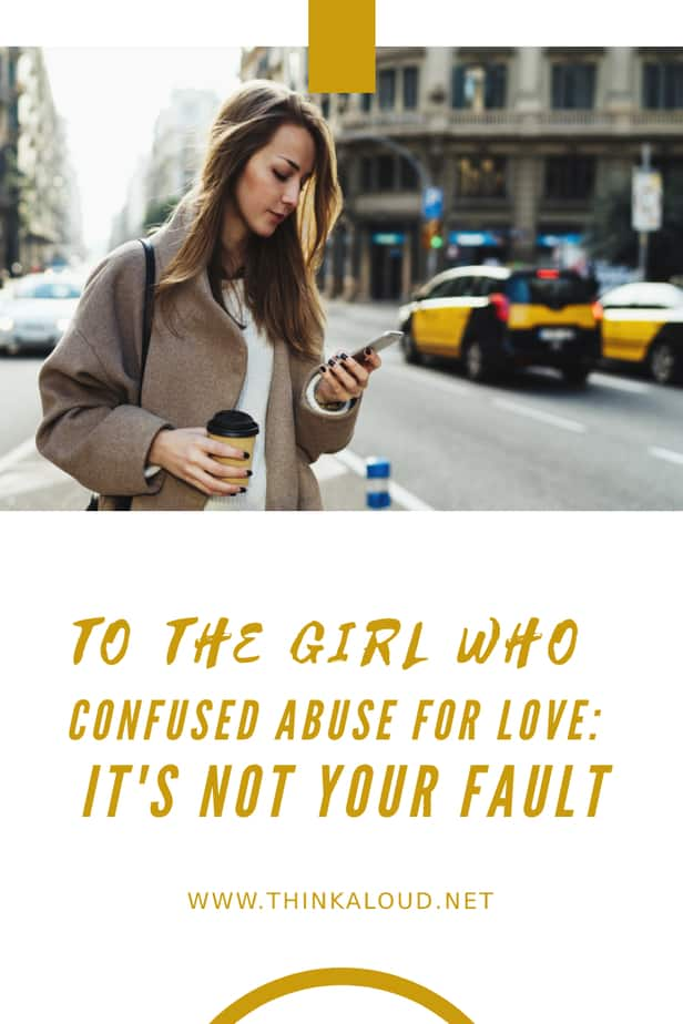 To The Girl Who Confused Abuse For Love: It's Not Your Fault