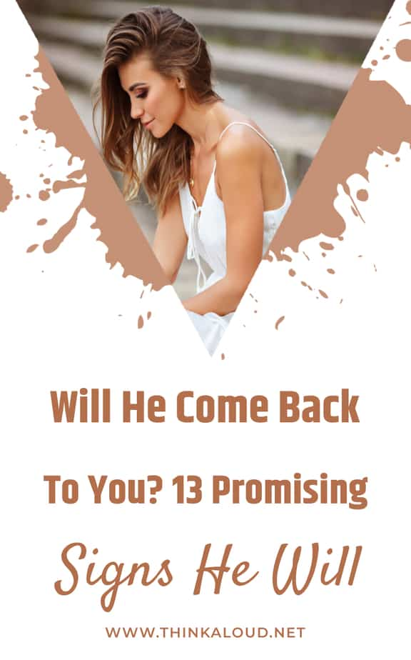 Will He Come Back To You? 13 Promising Signs He Will