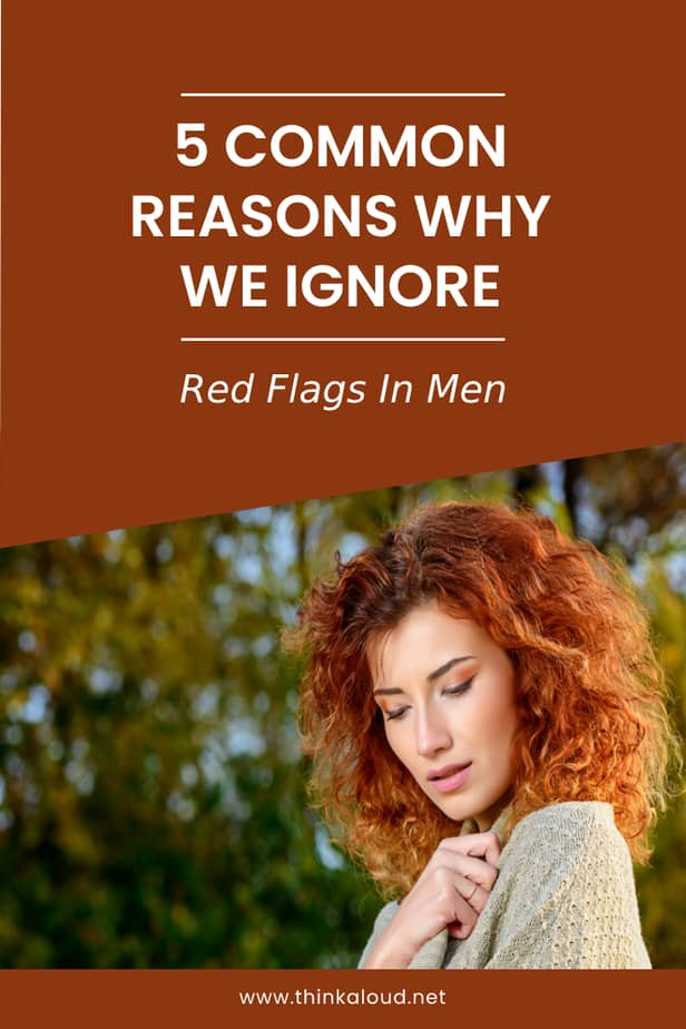 5 Common Reasons Why We Ignore Red Flags In Men