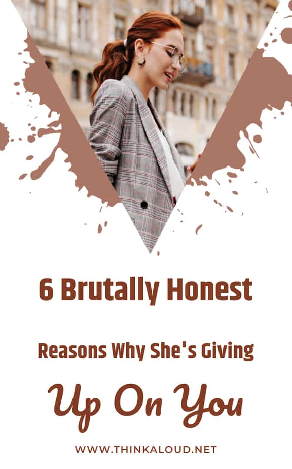 6 Brutally Honest Reasons Why She's Giving Up On You