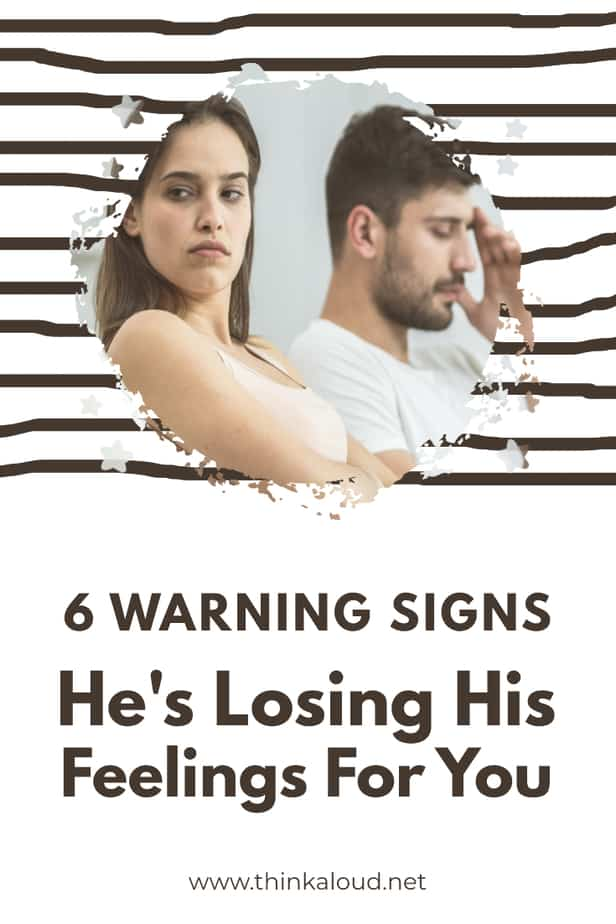 6 Warning Signs He's Losing His Feelings For You
