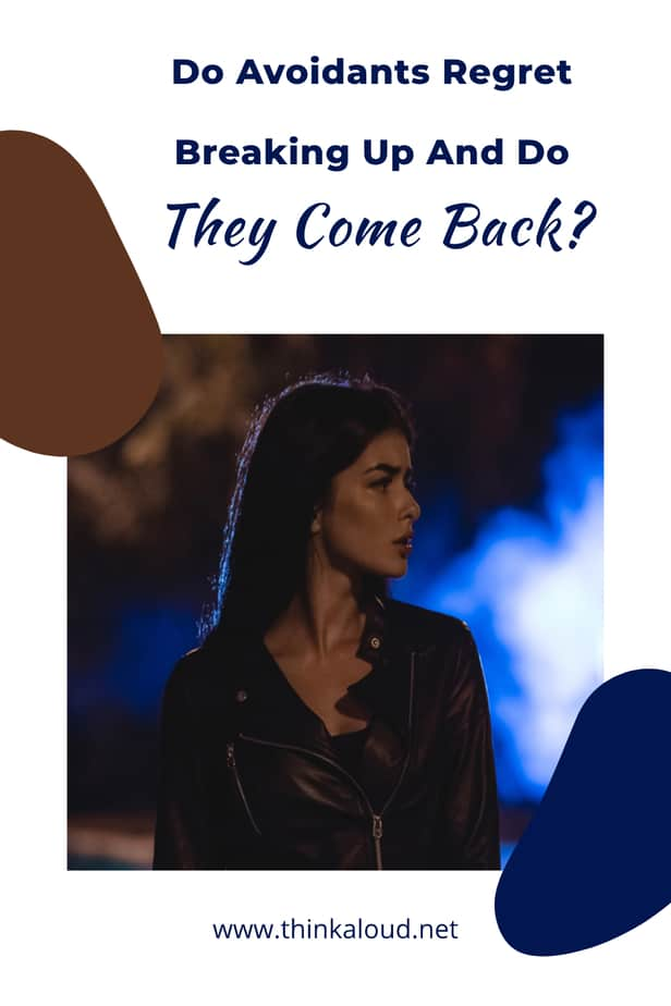 Do Avoidants Regret Breaking Up And Do They Come Back?