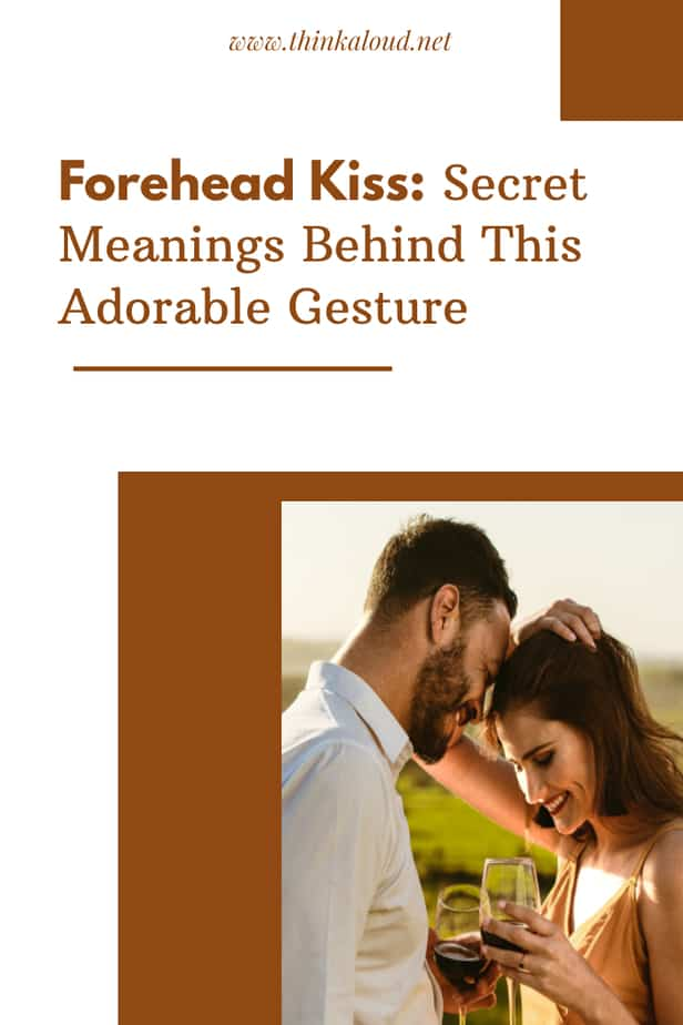 Forehead Kiss: Secret Meanings Behind This Adorable Gesture