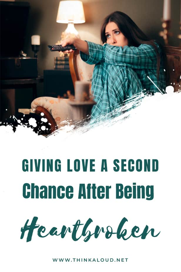Giving Love A Second Chance After Being Heartbroken