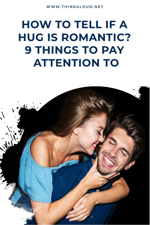 How To Tell If A Hug Is Romantic? 9 Things To Pay Attention To