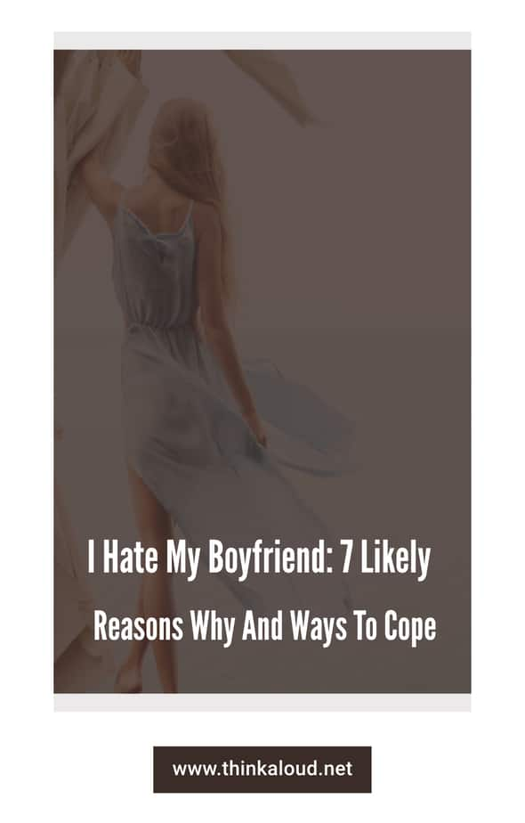 I Hate My Boyfriend: 7 Likely Reasons Why And Ways To Cope