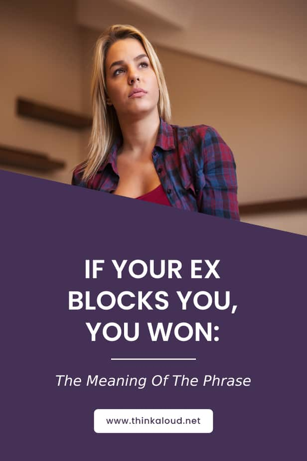 If Your Ex Blocks You, You Won: The Meaning Of The Phrase