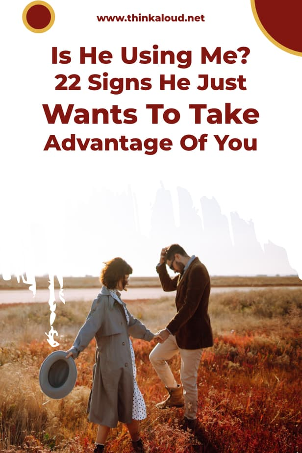 Is He Using Me? 22 Signs He Just Wants To Take Advantage Of You