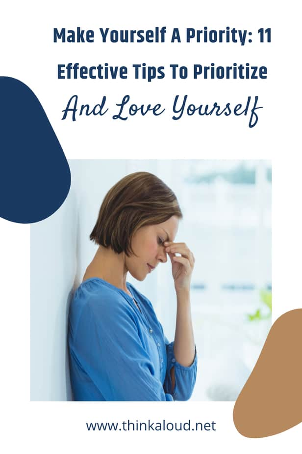 Make Yourself A Priority: 11 Effective Tips To Prioritize And Love Yourself