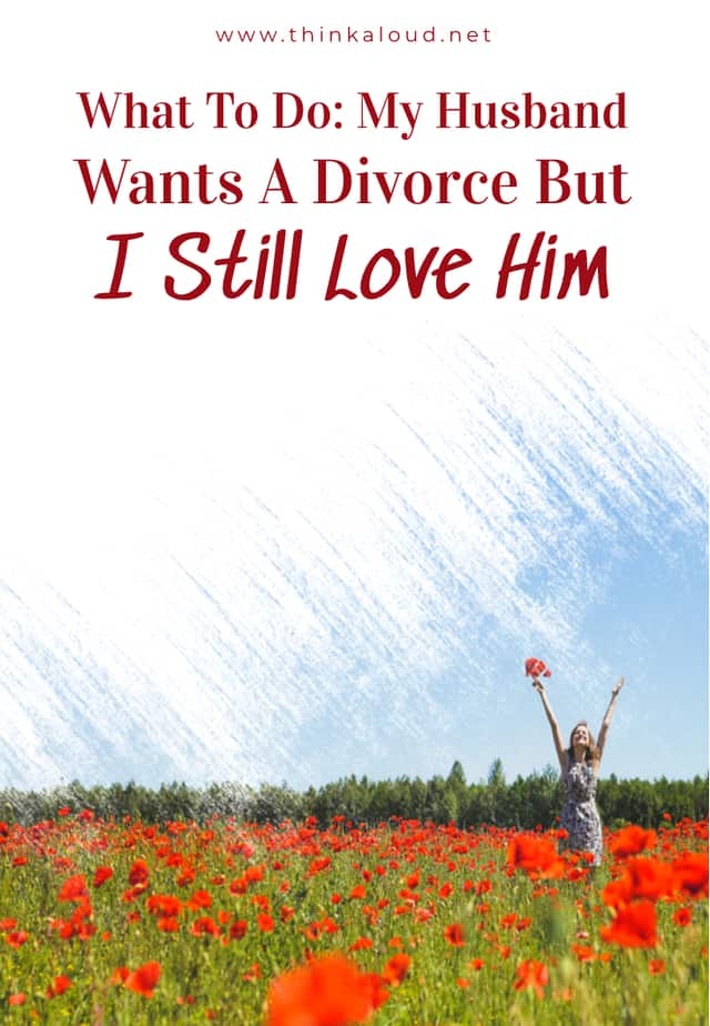 What To Do: My Husband Wants A Divorce But I Still Love Him