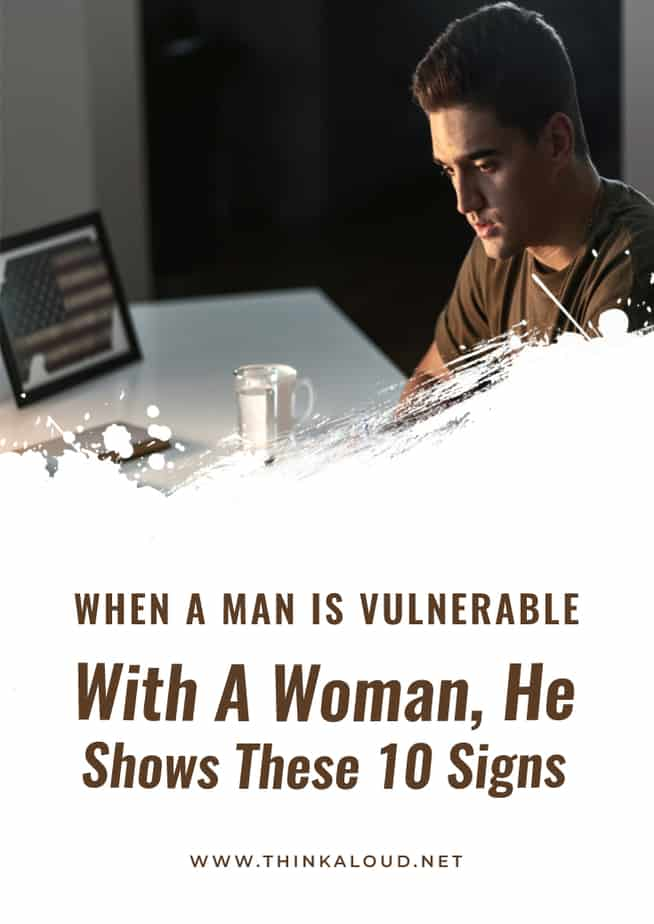 When A Man Is Vulnerable With A Woman, He Shows These 10 Signs