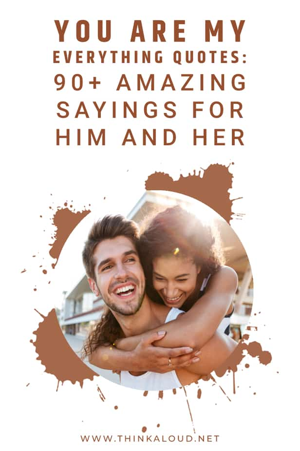 You Are My Everything Quotes: 90+ Amazing Sayings For Him And Her